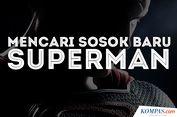 INFOGRAFIK: Mencari Sosok Baru Superman...