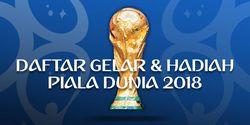 INFOGRAFIK: Daftar Gelar dan Hadiah Piala Dunia 2018