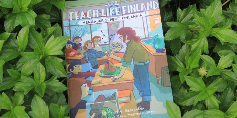 Timothy D. Walker, dalam buku terbarunya Teach Like Finland atau Mengajar seperti Finlandia membocorkan beberapa kunci dan strategi sederhana tentang pendidikan di Finlandia.