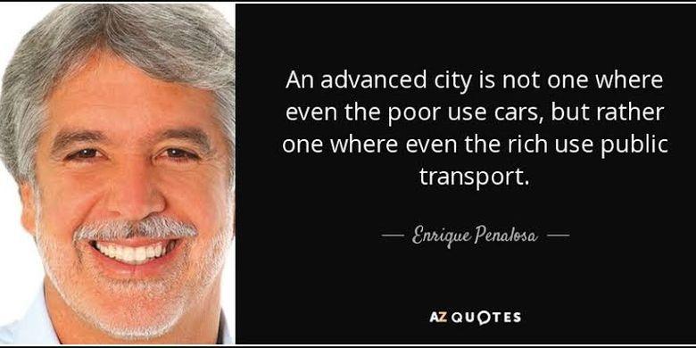 Kutipan terkenal dari mantan wali kota Bogota Enrique Penalosa soal pentingnya ketersediaan transportasi umum massal di sebuah kota.