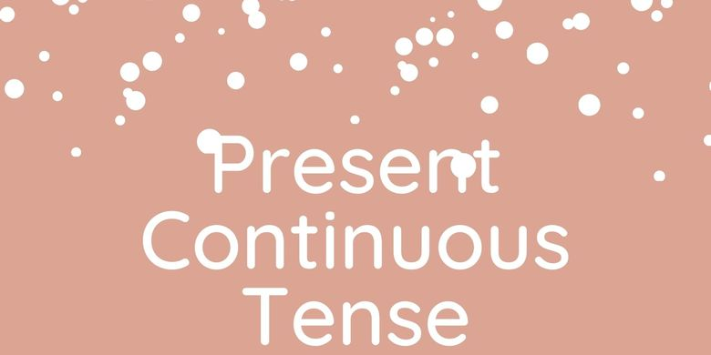Contoh Kalimat Present Continuous Tense Halaman All Kompas Com