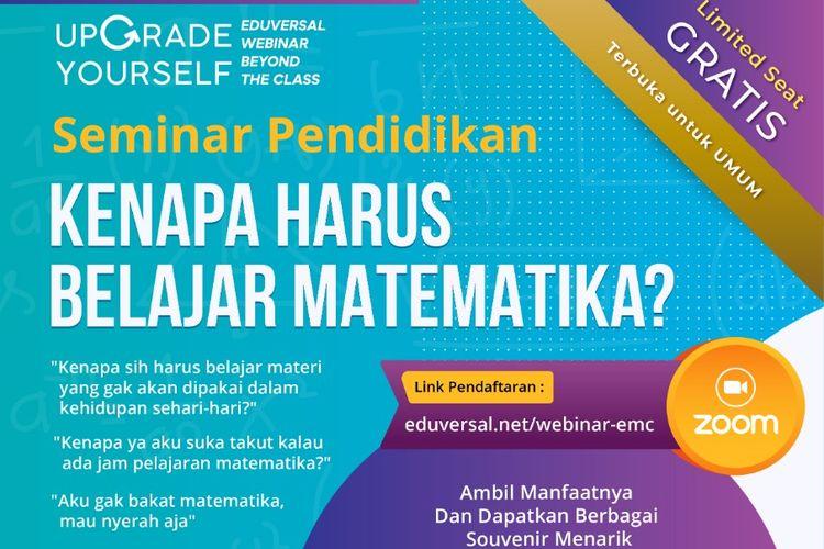 Seminar Pendidikan: Kenapa Harus Belajar Matematika Eduversal pada Sabtu, 12 September 2020 pukul 10.00 WIB.