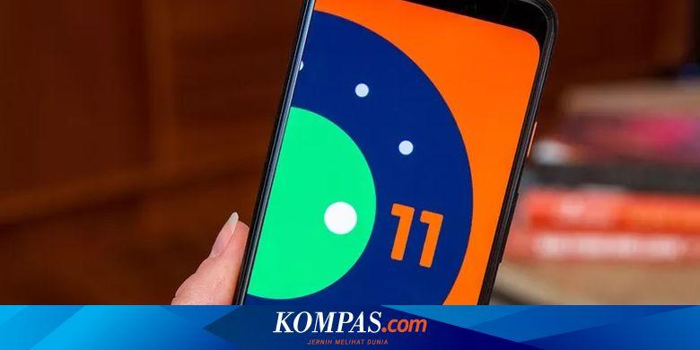 Inilah 15 Fitur Baru yang Hadir di Android 11 - Tekno Kompas.com