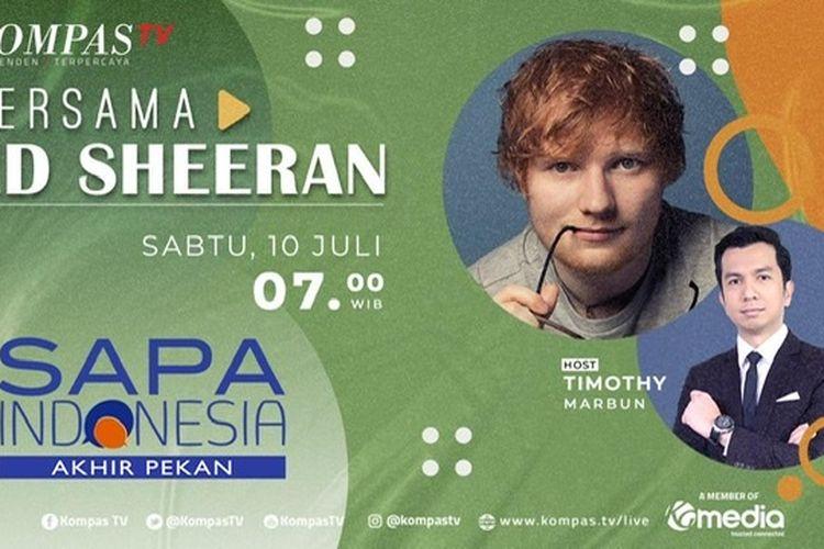 Ed Sheeran bakal hadir di Sapa Indonesia Akhir Pekan, Kompas TV, Kamis (10/7/2021).