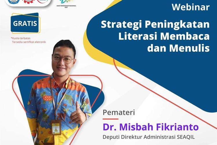 Webinar ?Strategi Peningkatan Literasi membaca dan Menulis? (23/5/2021) dengan narasumber utama, Misbah Fikrianto sebagai Deputi Direktur Seameo Qitep in Language (SEAQIL).