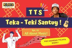 TTS - Teka-Teki Santuy Ep. 13 All About Music!