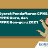 Seleksi Segera Dibuka, Berikut Syarat Umum PPPK dan PPPK Guru 2021