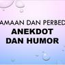 Persamaan dan Perbedaan Anekdot dengan Humor