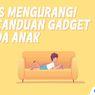 INFOGRAFIK: Tips Mengurangi Kecanduan Gadget pada Anak