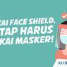 INFOGRAFIK: Pakai Face Shield, Tetap Harus Kenakan Masker!