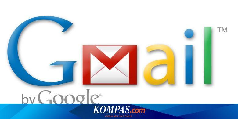 Berita Harian Gmail Down Terbaru Hari Ini Kompas Com