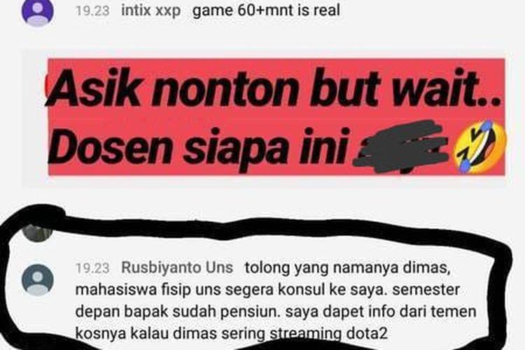 Salah satu pengguna Twitter dengan akun @rasyourbae1 mengunggah tangkapan layar komentar yang diduga dari dosen Fisip UNS yang menegur mahasiswanya, bernama Dimas, di siaran langsung Dota 2 pada Kamis (22/8/2019) malam.