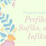 Pengertian Imbuhan Prefiks, Sufiks, dan Infiks