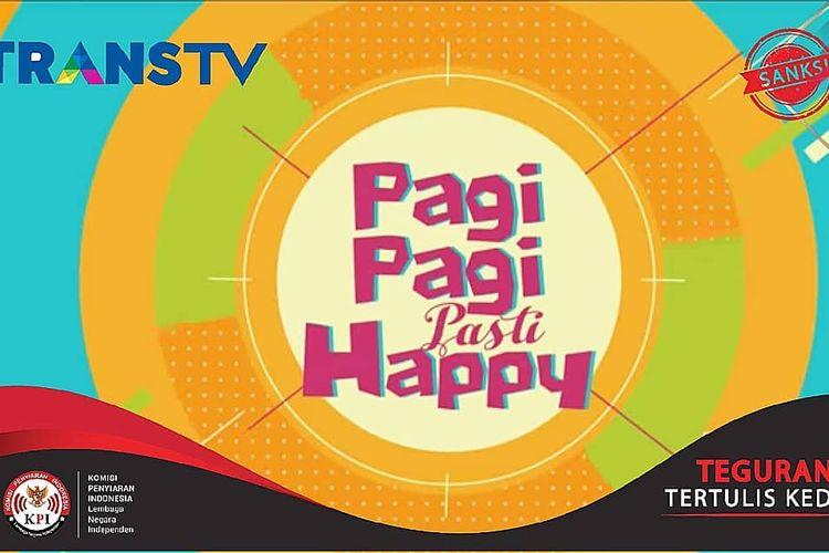 Program Pagi Pagi Pasti Happy mendapat teguran dari Komisi Penyiaran Indonesia (KPI) Pusat.