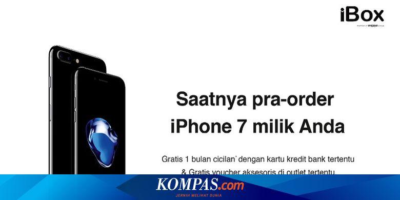 Pesan Iphone 7 Di Ibox Ini Harga Dan Ketentuannya Halaman All Kompas Com