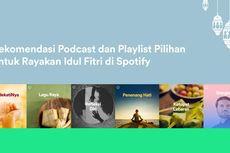 Rekomendasi Podcast dan Playlist Pilihan Spotify untuk Rayakan Idul Fitri