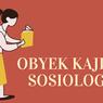 Apa Saja Obyek Kajian Sosiologi?