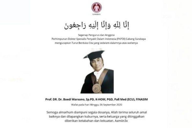 Ikatan Dokter Indonesia (IDI) Surabaya kembali kehilangan anggotanya akibat Covid-19, yaitu Prof Dr dr Boedi Warsono SpPD K-HOM PGD Pall Med (ECU) FINASIM, yang bertugas di beberapa rumah sakit Surabaya, salah satunya Rumah Sakit Husada Utama, Minggu (6/9/2020).