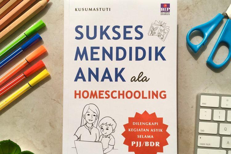 Buku Sukses Mendidik Anak ala Homeschooling karya Kusumastuti