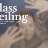 Glass Ceiling: Definisi, Penyebab, dan Dampaknya