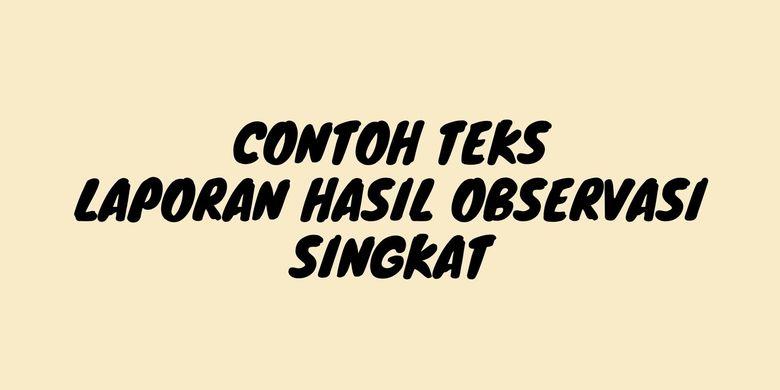 Contoh Teks Laporan Hasil Observasi Singkat Halaman All Kompas Com