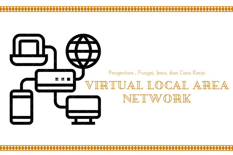 Ilustrasi pengertian VLAN, fungsi, jenis, dan cara kerjanya