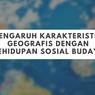 Pengaruh Karakteristik Geografis dengan Kehidupan Sosial Budaya