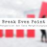 Break Even Point: Pengertian dan Cara Menghitungnya