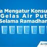 INFOGRAFIK: Cara Mengatur Konsumsi 8 Gelas Air Putih Selama Ramadhan