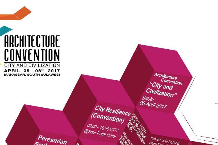 Konvensi Arsitektur, 5-8 April 2017 di Makassar, Sulawesi Selatan.