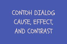 Contoh Dialog Cause, Effects, and Contrast