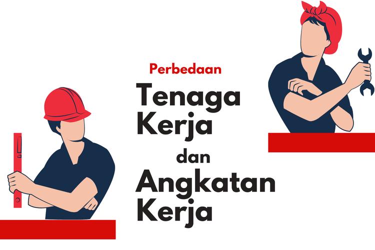 Ilustrasi perbedaan tenaga kerja dan angkatan kerja