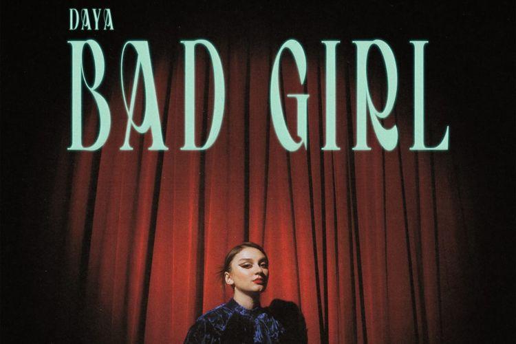 Penyanyi Daya merilis lagu baru bertajuk Bad Girl.