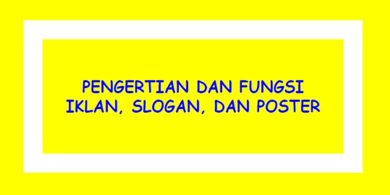 Pengertian Dan Fungsi Iklan Slogan Dan Poster Halaman All Kompas Com