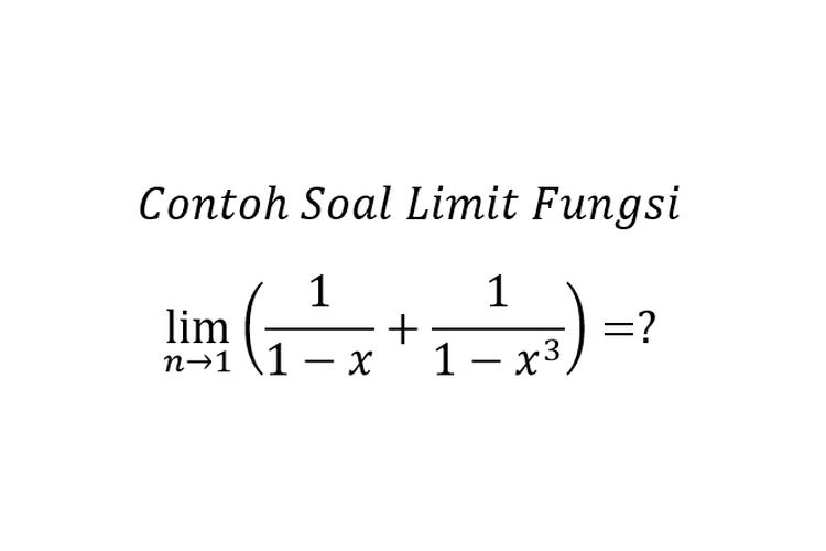 Contoh Soal Limit Fungsi Halaman All Kompas Com