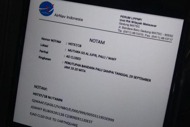 Perum Lembaga Penyelenggara Pelayanan Navigasi Penerbangan (AirNav Indonesia) menutup aktivitas operasional bandara Palu dari Jumat (28/9/2018) pukul 19.26 WITA hingga Sabtu (29/9/2018) pukul 19.20 WITA dan telah diterbitkan dalam Notam (Notice to Airmen) Nomor H0737/18.