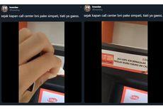 Viral Mesin ATM BNI Tercantum Nomor Call Center Simpati, Ini Penjelasan BNI