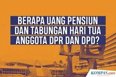 INFOGRAFIK: Berapa Uang Pensiun dan Tabungan Hari Tua Anggota DPR dan DPD?