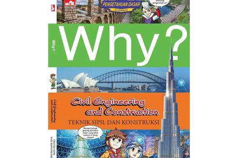 Belajar Dunia Teknik Melalui Why? Civil Engineering and Construction!