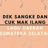 Dek Sangke dan Cuk Mak Ilang, Lagu Daerah Sumatera Selatan