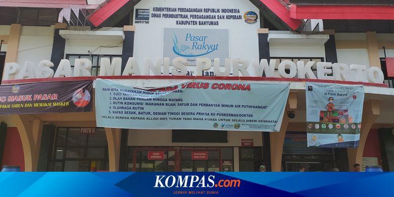 Pasar Di Purwokerto Sambut New Normal Sediakan Uang Steril Dan Terapkan Satu Jalur Untuk Pengunjung Halaman All Kompas Com