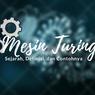 Mesin Turing: Sejarah, Definisi, dan Contohnya