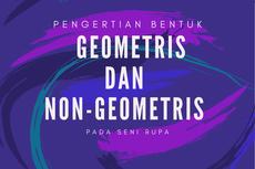 Pengertian Bentuk Geometris dan Non-Geometris pada Seni Rupa