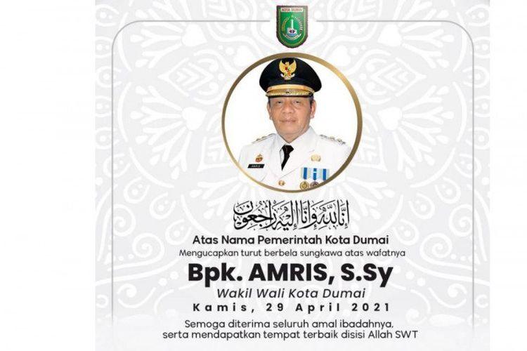 Ucapan belasungkawa yang disampaikan kepada keluarga Wakil Wali Kota Dumai Amris. Amris meninggal dunia saat menjalani perawatan karena terserang Covid-19.