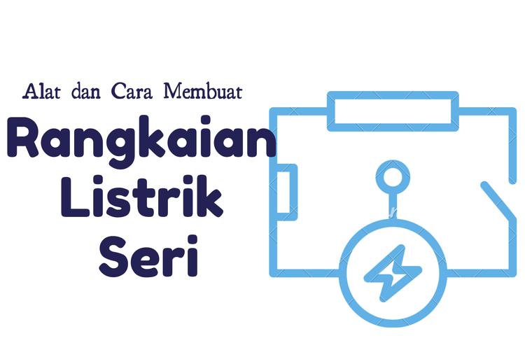 Ilustrasi cara membuat rangkaian listrik seri