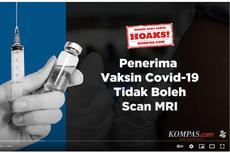 VIDEO Cek Fakta: Hoaks! Penerima Vaksin Covid-19 Tak Boleh Scan MRI