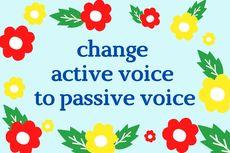 Mengubah Kalimat Aktif Menjadi Kalimat Pasif dalam Bahasa Inggris
