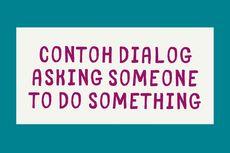 Contoh Dialog Asking Someone to Do Something