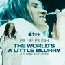 Sinopsis Billie Eilish: The World's a Little Blurry