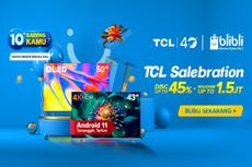 Meriahkan Ulang Tahun ke-10 Blibli, TCL Tawarkan Promo untuk TV Android 11